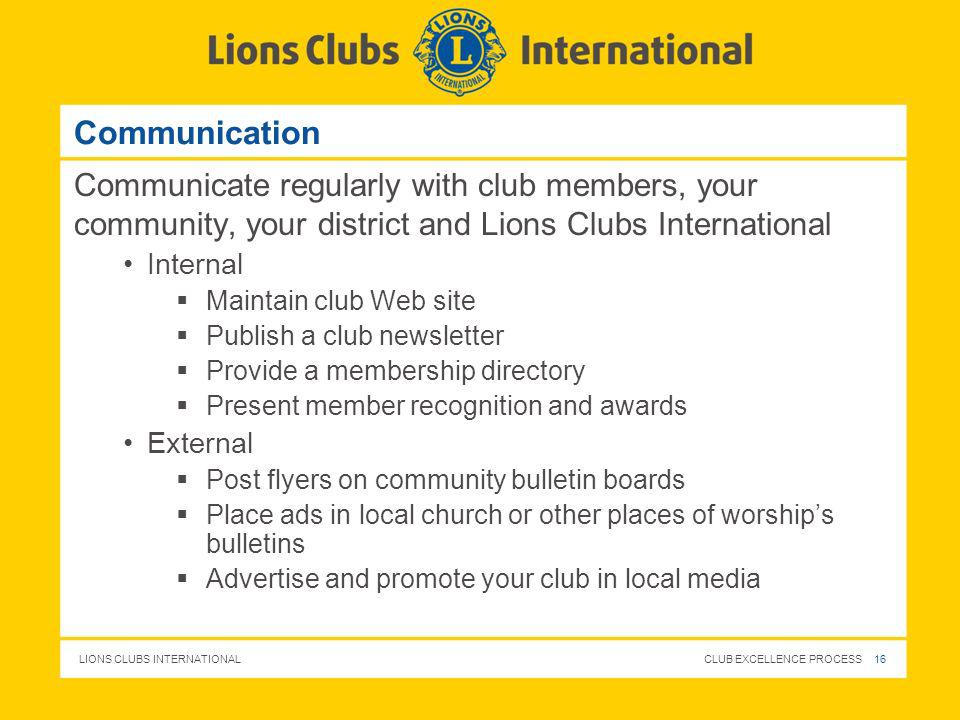 Communication Communicate regularly with club members, your community, your district and Lions Clubs International.