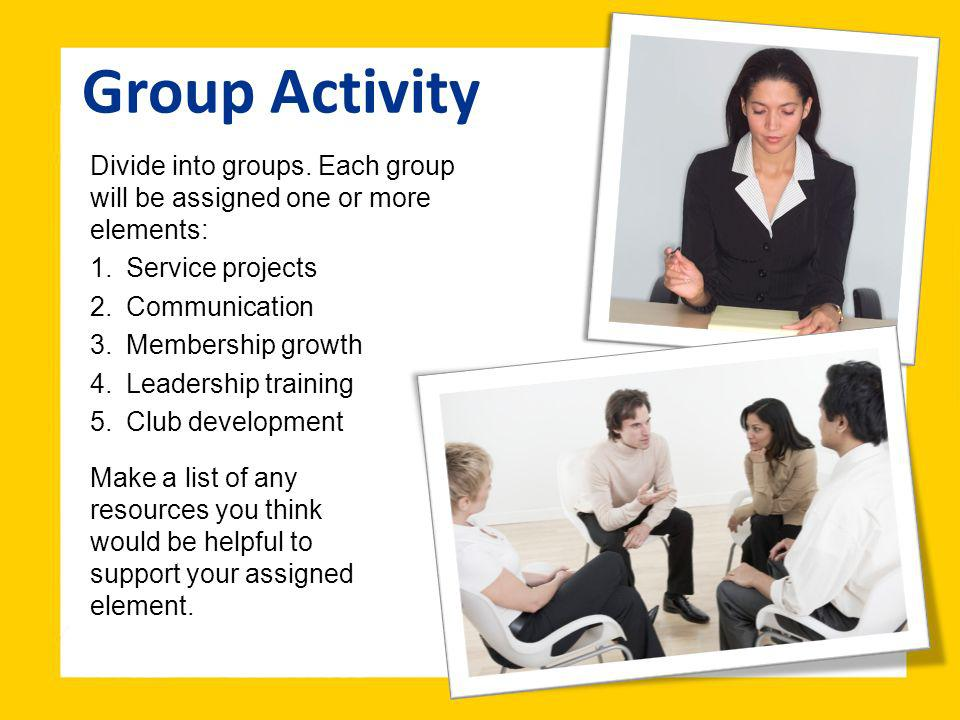 Group Activity Divide into groups. Each group will be assigned one or more elements: Service projects.