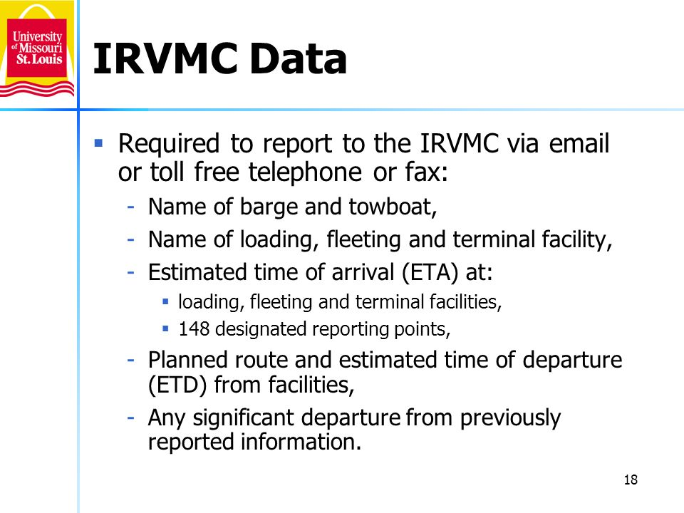 IRVMC Data Required to report to the IRVMC via email or toll free telephone or fax: Name of barge and towboat,