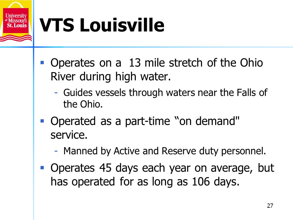 VTS Louisville Operates on a 13 mile stretch of the Ohio River during high water. Guides vessels through waters near the Falls of the Ohio.