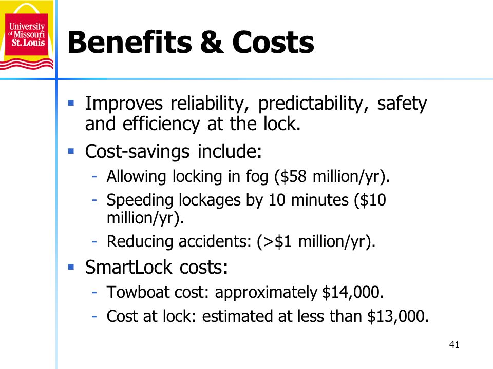 Benefits & Costs Improves reliability, predictability, safety and efficiency at the lock. Cost-savings include: