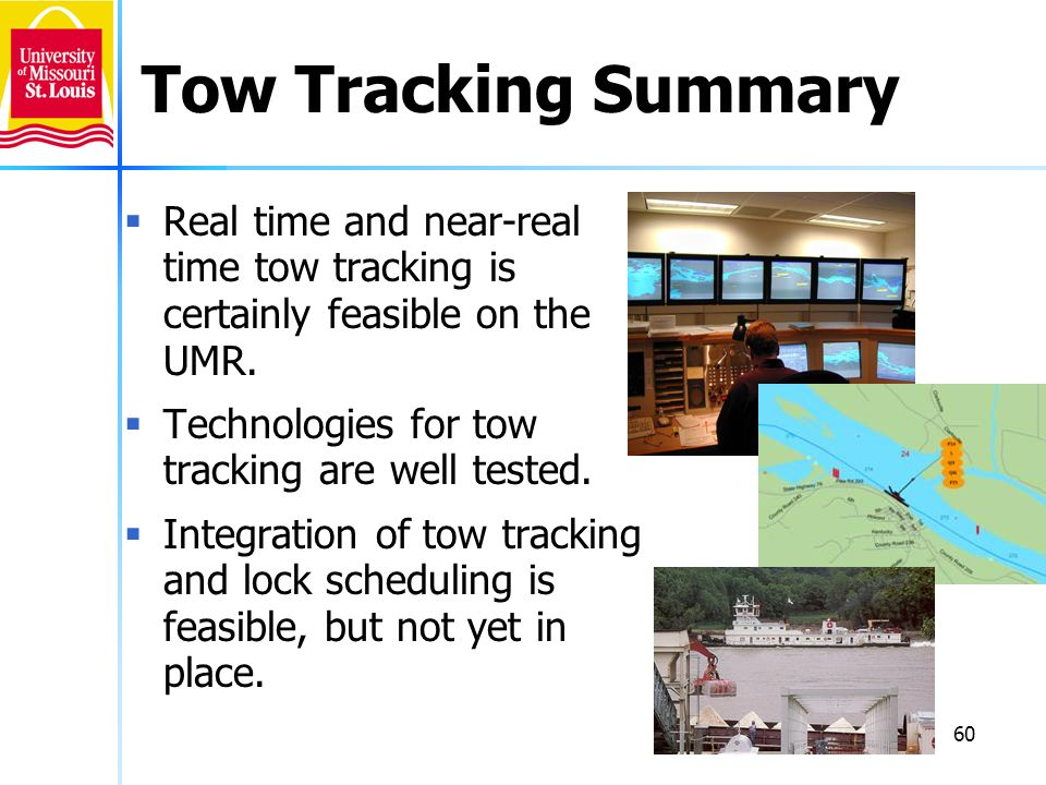 Tow Tracking Summary Real time and near-real time tow tracking is certainly feasible on the UMR. Technologies for tow tracking are well tested.