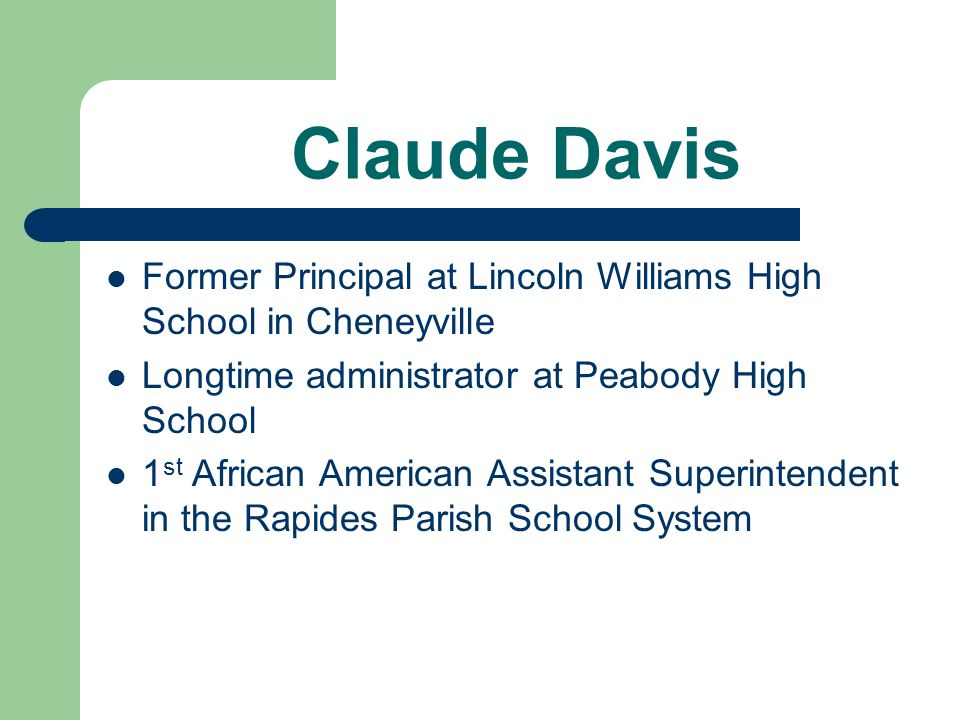 Claude Davis Former Principal at Lincoln Williams High School in Cheneyville. Longtime administrator at Peabody High School.