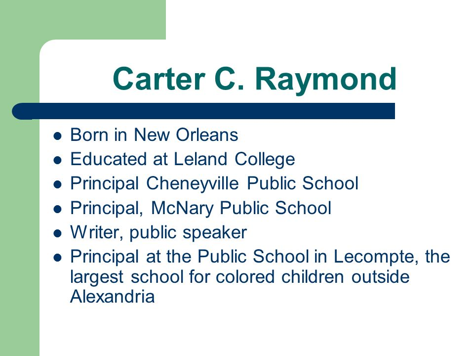 Carter C. Raymond Born in New Orleans Educated at Leland College
