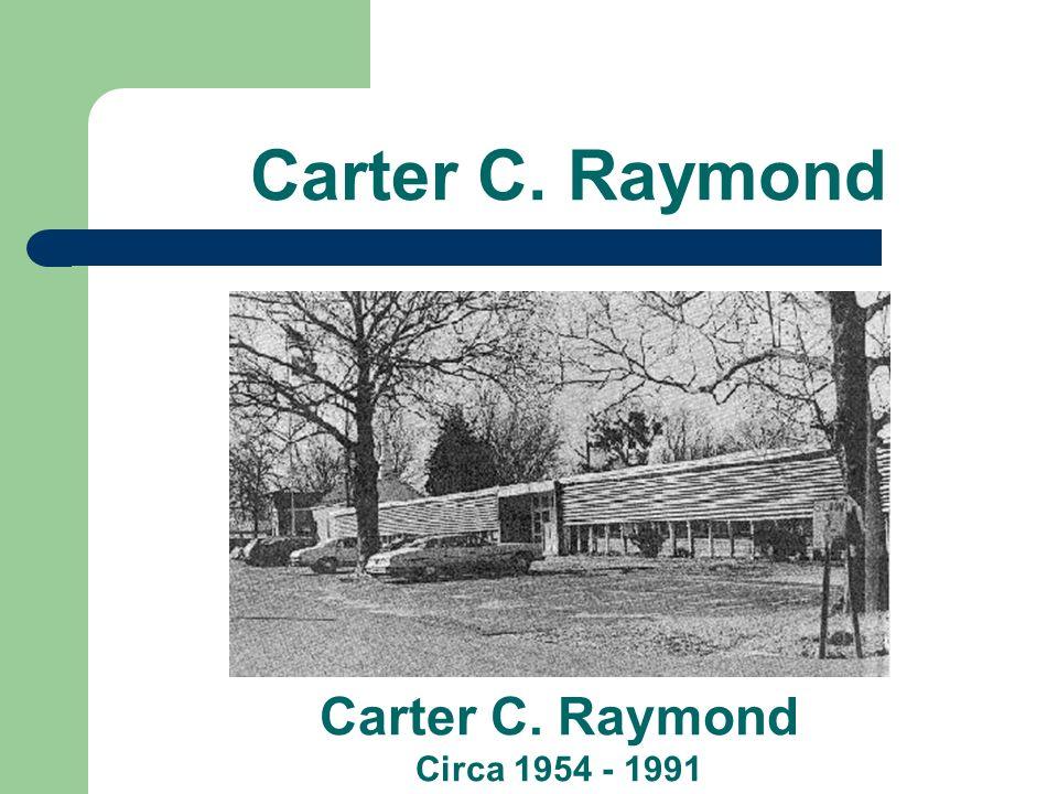 Carter C. Raymond Carter C. Raymond Circa 1954 - 1991