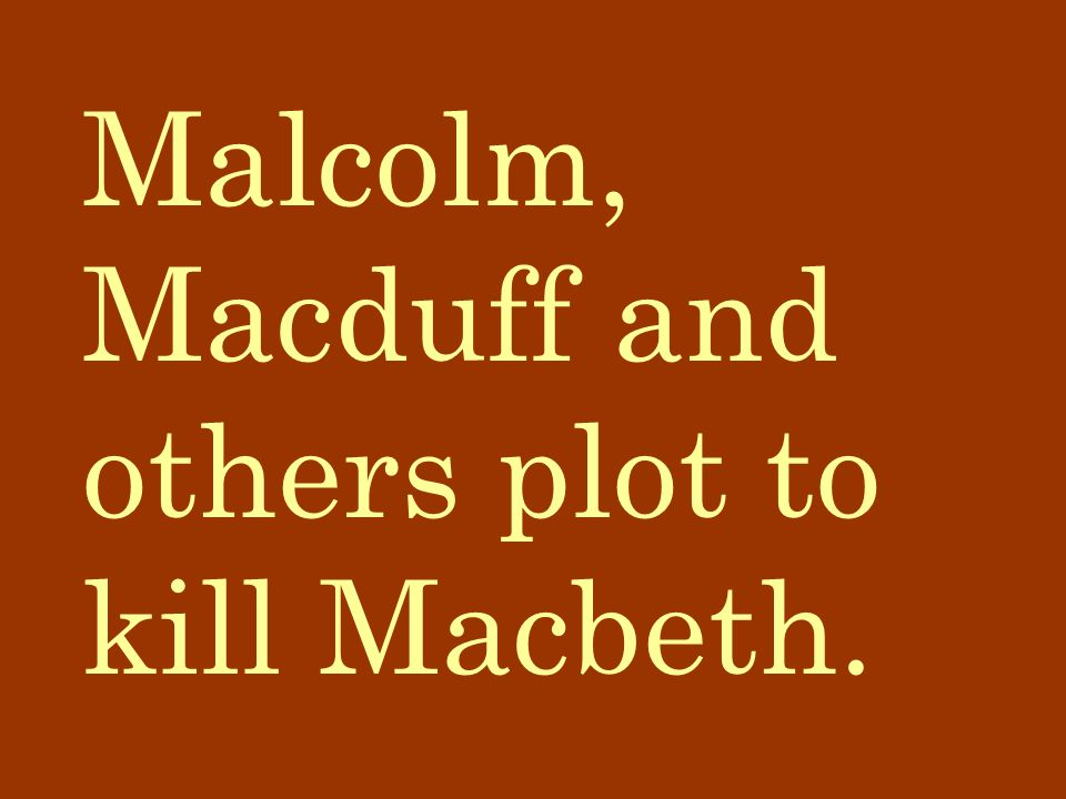 Malcolm, Macduff and others plot to kill Macbeth.
