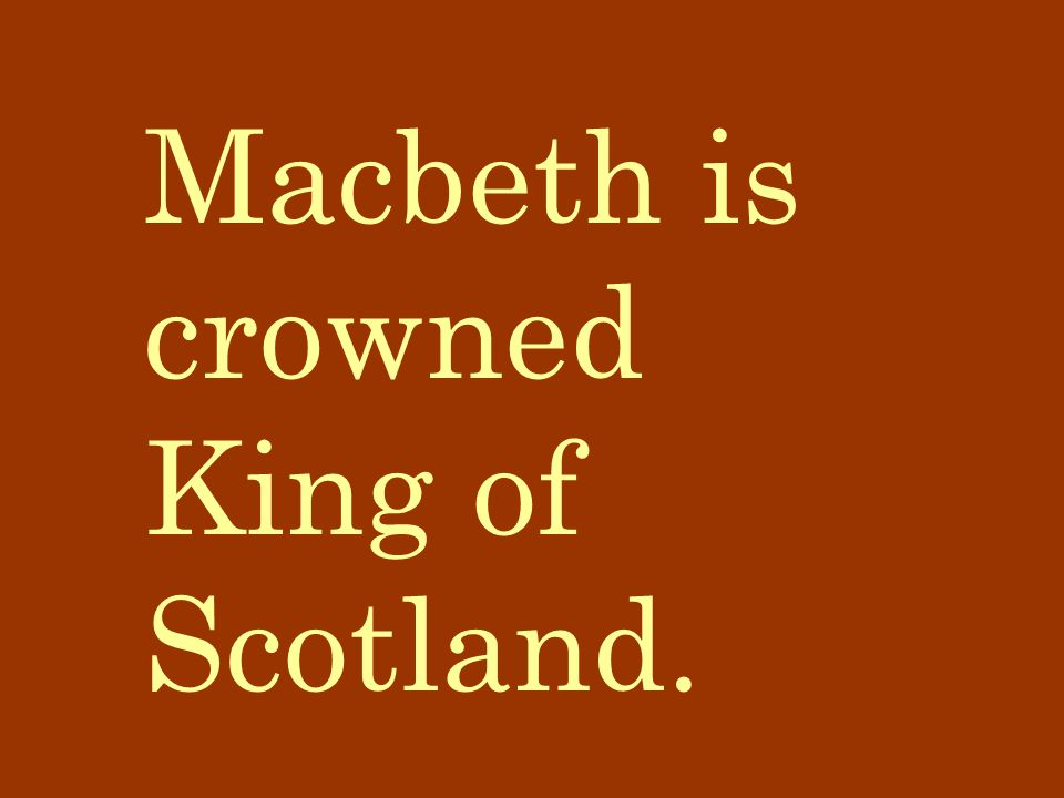 Macbeth is crowned King of Scotland.
