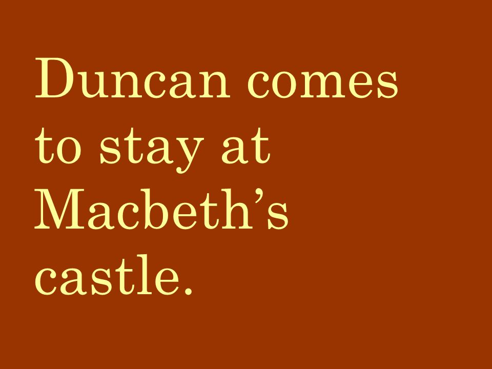 Duncan comes to stay at Macbeth's castle.