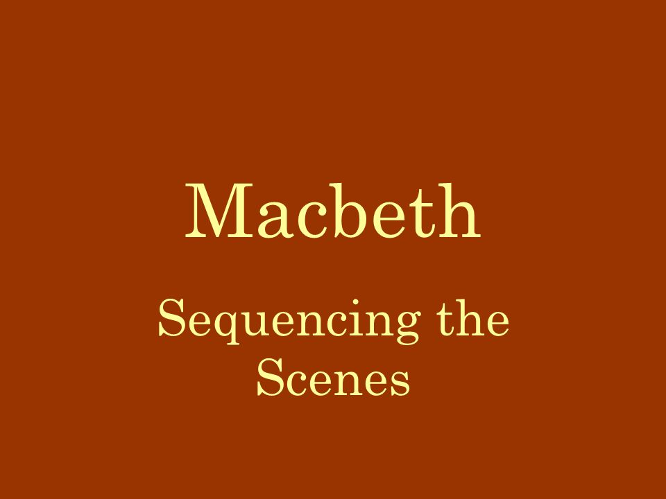 Macbeth Sequencing the Scenes