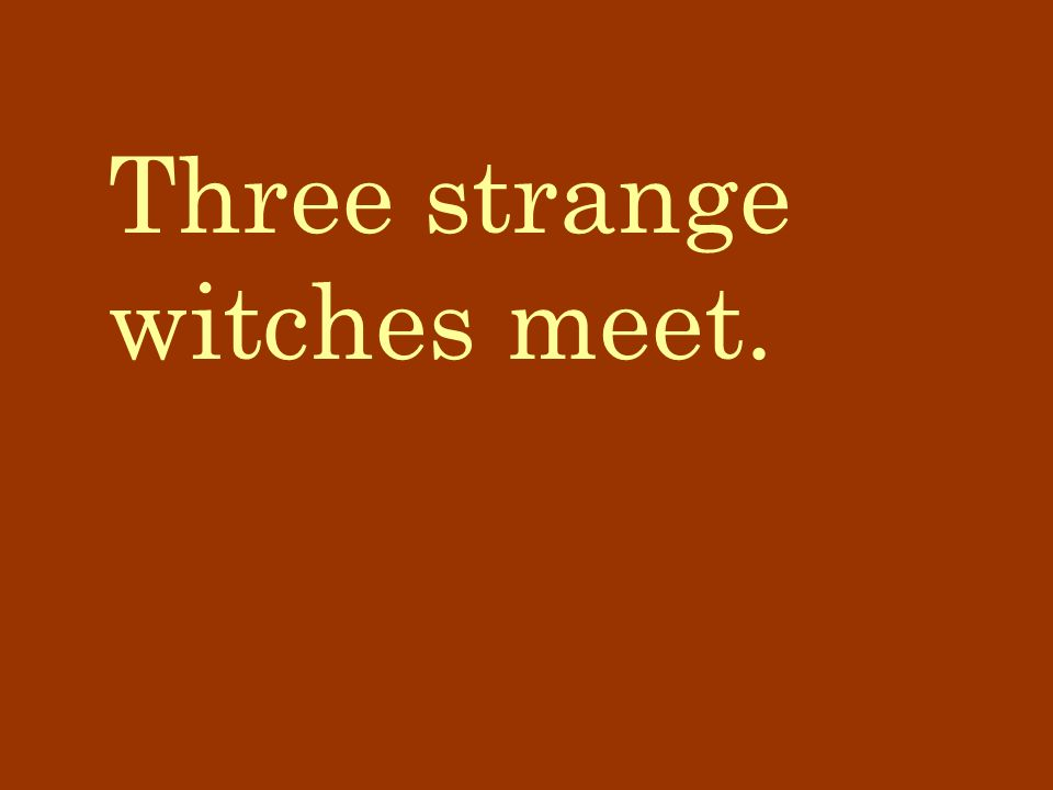 Three strange witches meet.