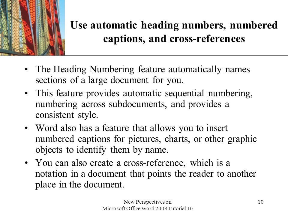 Use automatic heading numbers, numbered captions, and cross-references