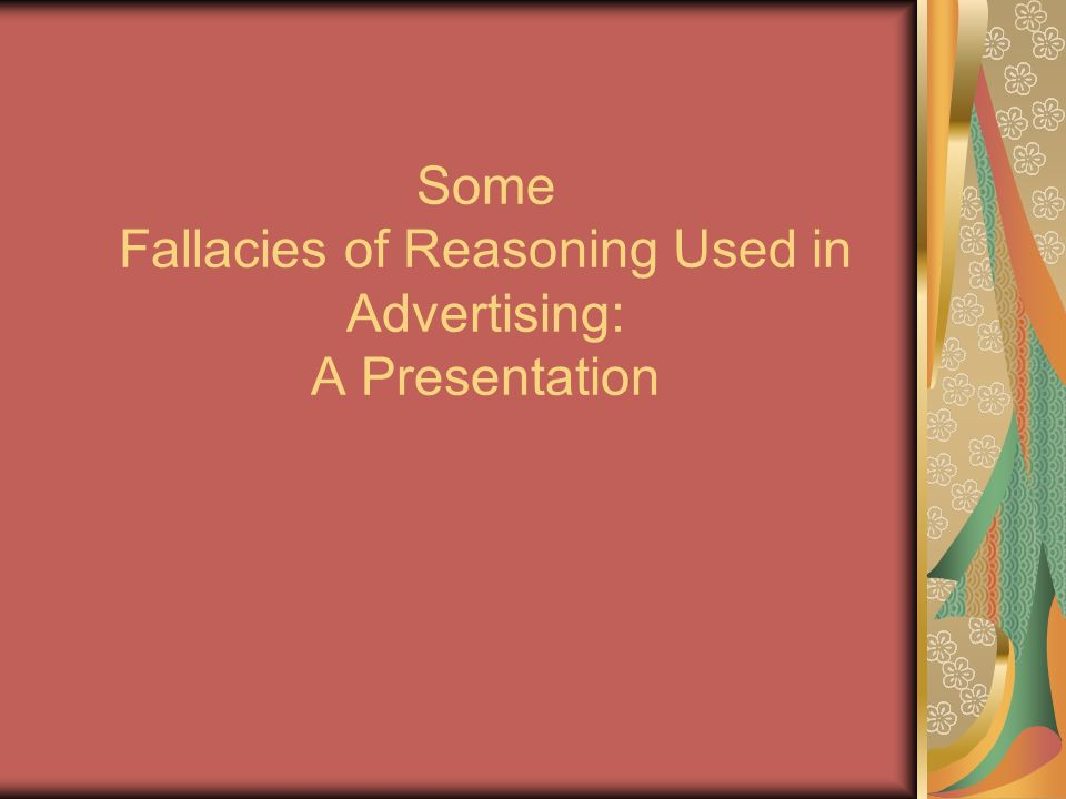 Some Fallacies of Reasoning Used in Advertising: A Presentation