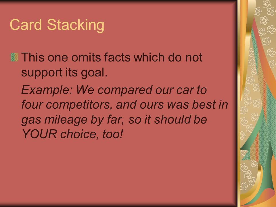 Card Stacking This one omits facts which do not support its goal.