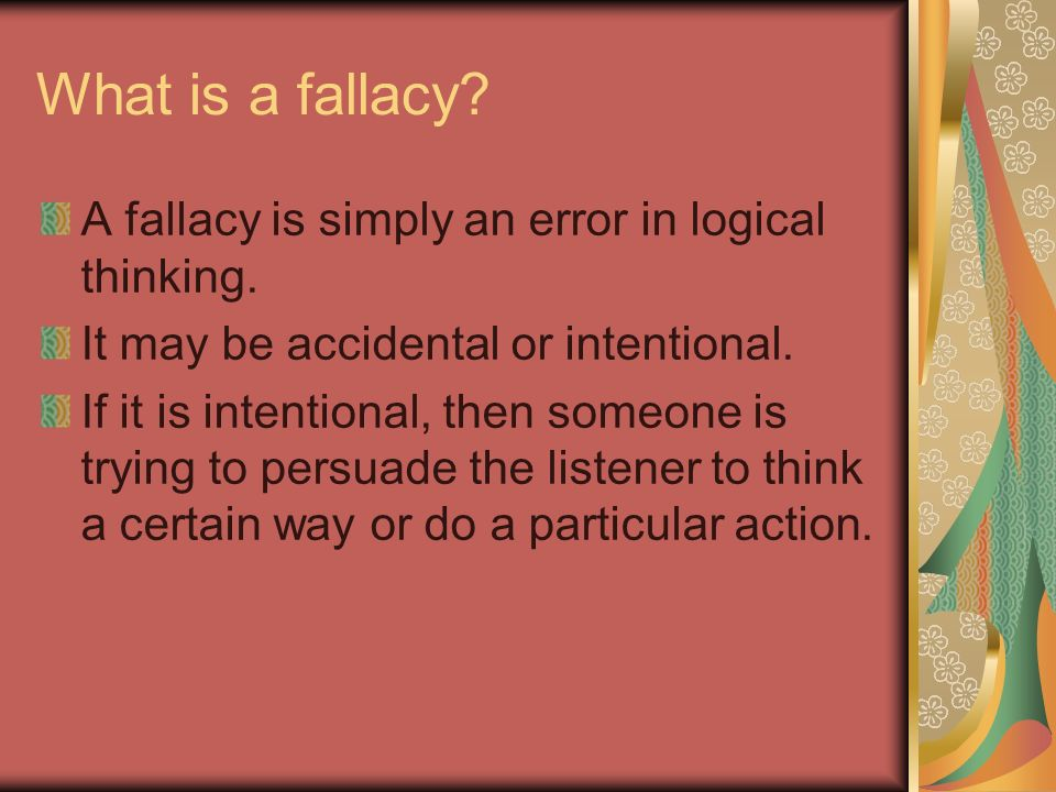 What is a fallacy A fallacy is simply an error in logical thinking.
