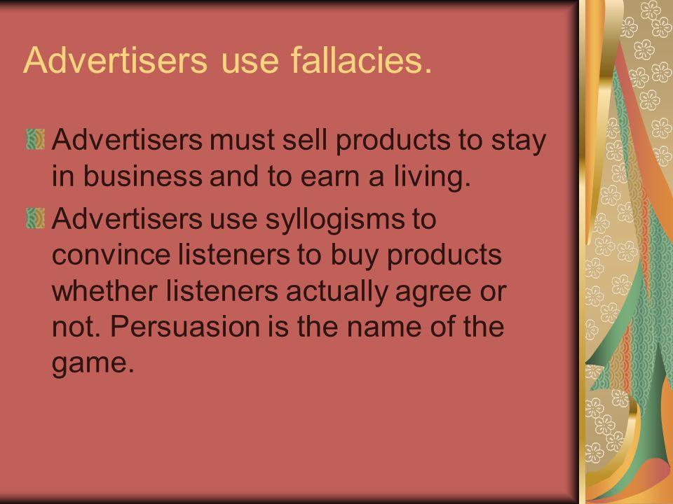 Advertisers use fallacies.