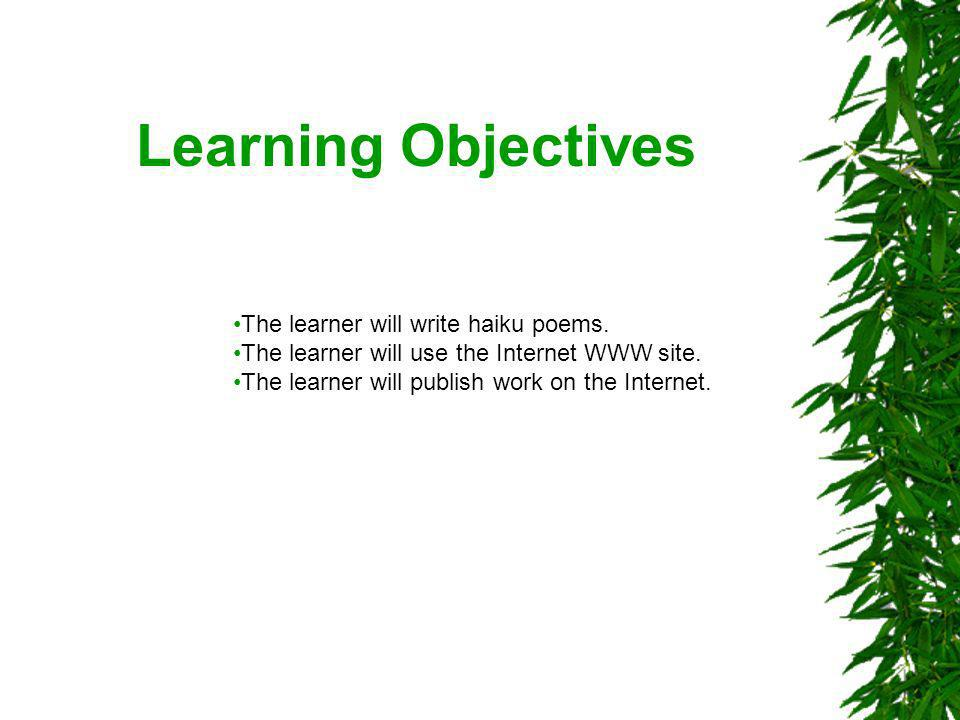 Learning Objectives The learner will write haiku poems.