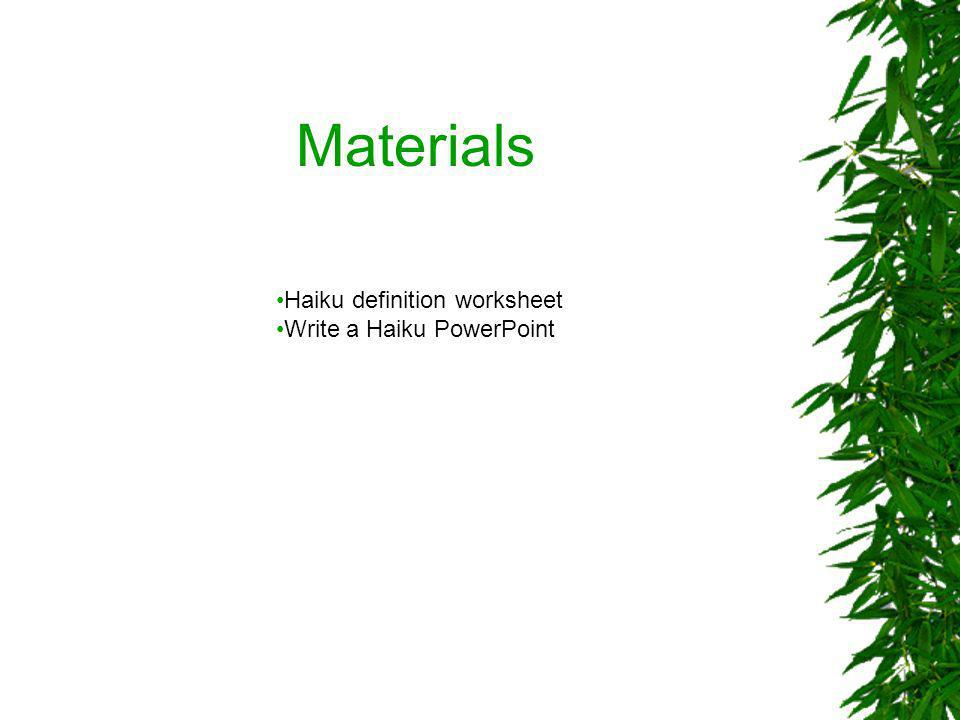 Materials Haiku definition worksheet Write a Haiku PowerPoint