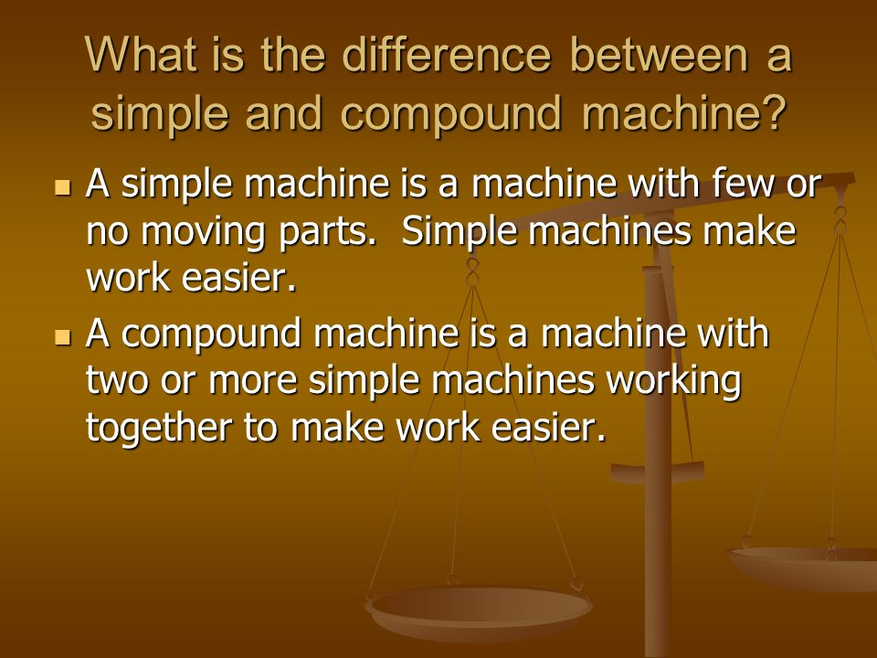 What is the difference between a simple and compound machine