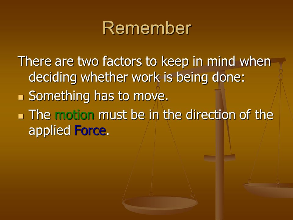 Remember There are two factors to keep in mind when deciding whether work is being done: Something has to move.