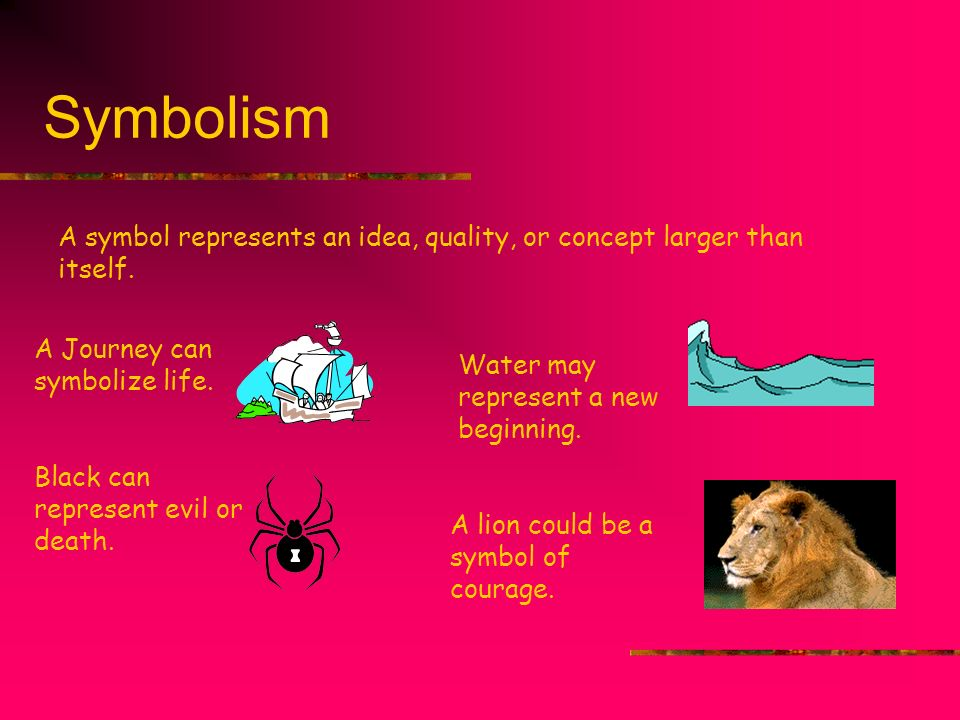 Symbolism A symbol represents an idea, quality, or concept larger than itself. A Journey can symbolize life.