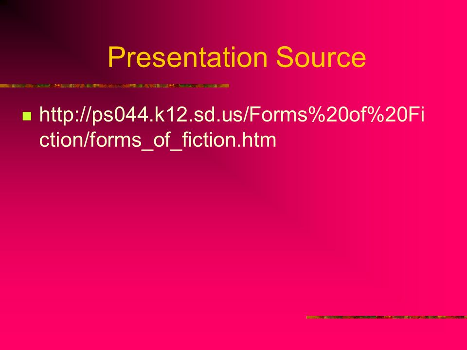 Presentation Source http://ps044.k12.sd.us/Forms%20of%20Fiction/forms_of_fiction.htm