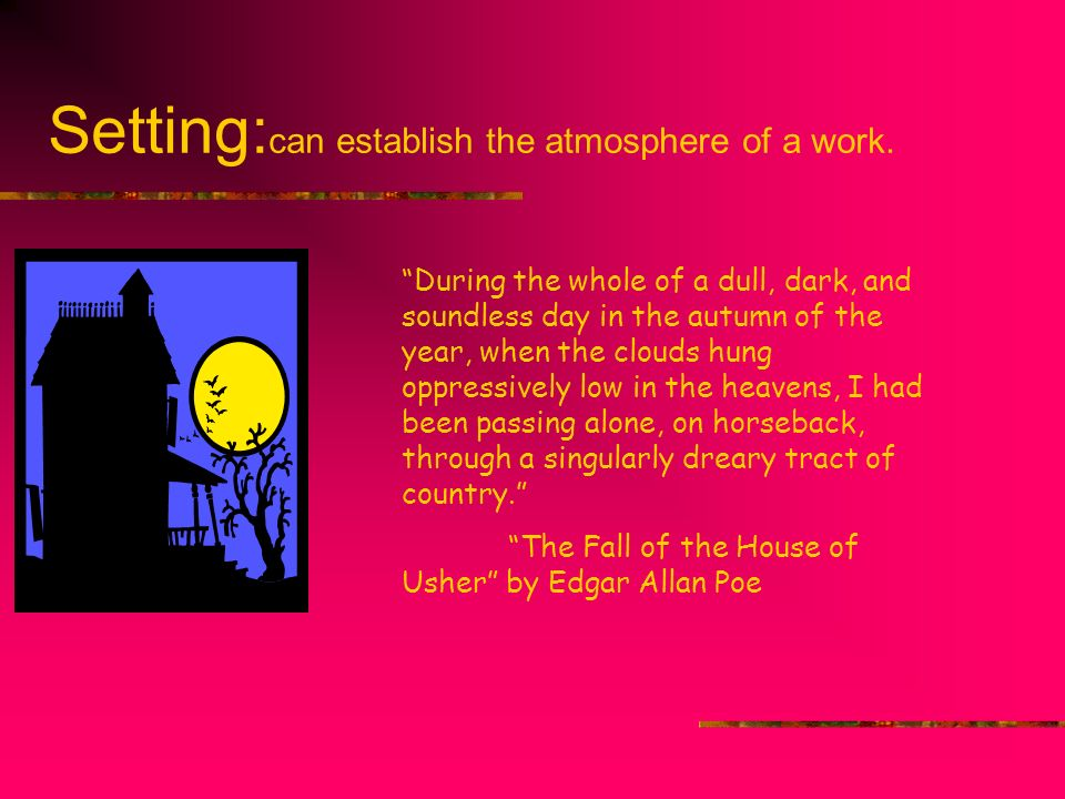 Setting:can establish the atmosphere of a work.