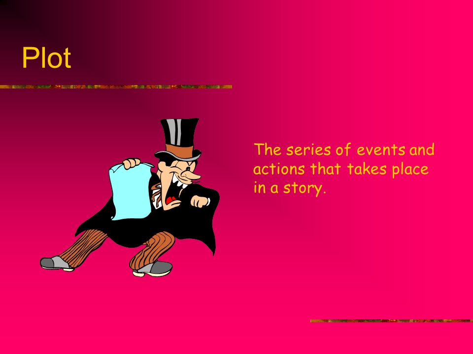 Plot The series of events and actions that takes place in a story.
