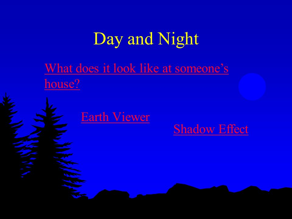 Day and Night What does it look like at someone's house Earth Viewer