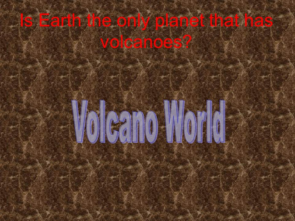 Is Earth the only planet that has volcanoes