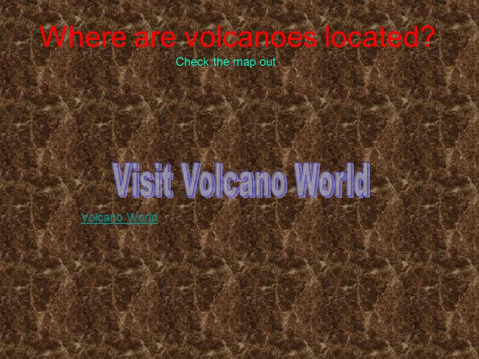 Where are volcanoes located
