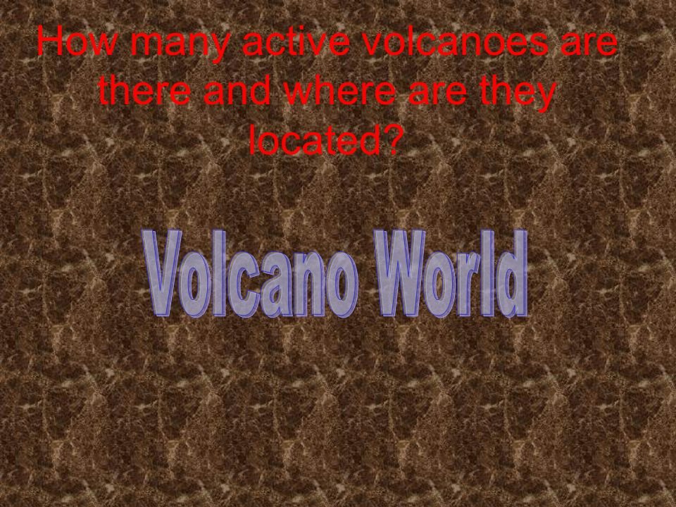 How many active volcanoes are there and where are they located