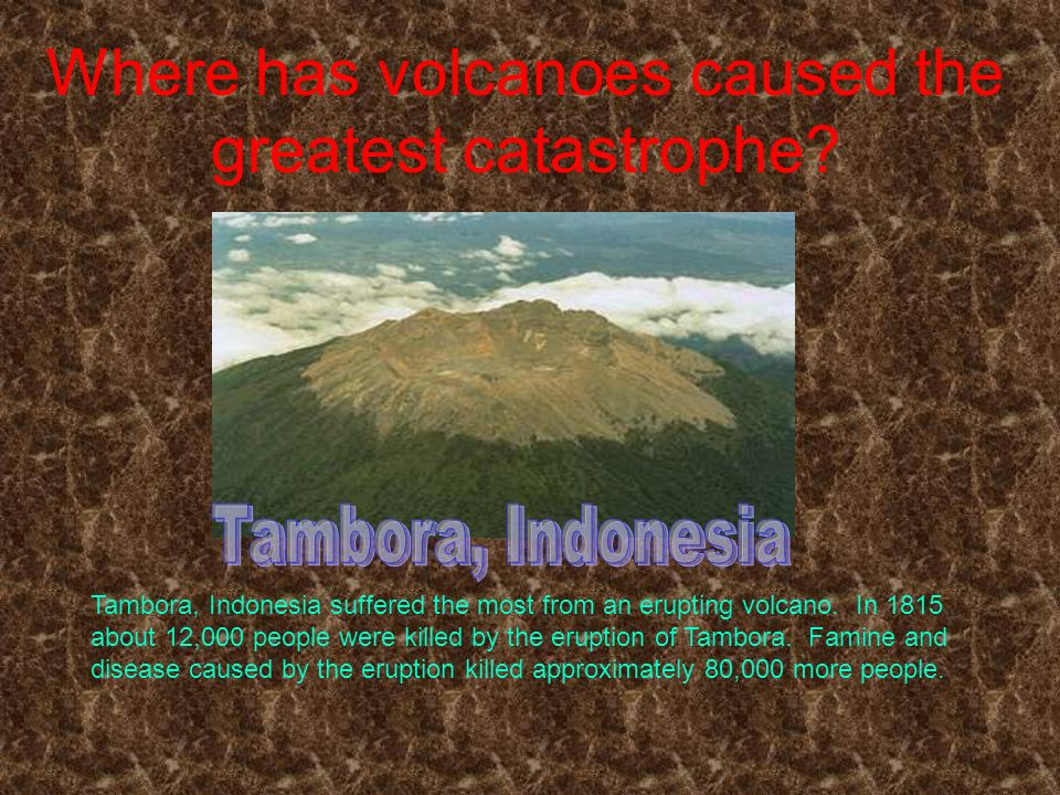 Where has volcanoes caused the greatest catastrophe