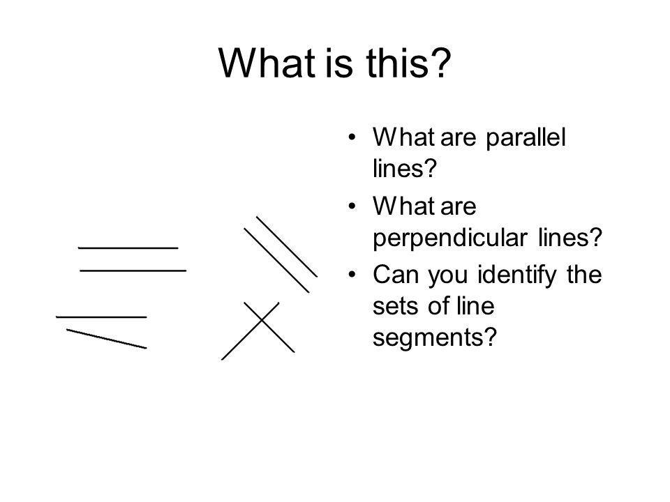 What is this What are parallel lines What are perpendicular lines