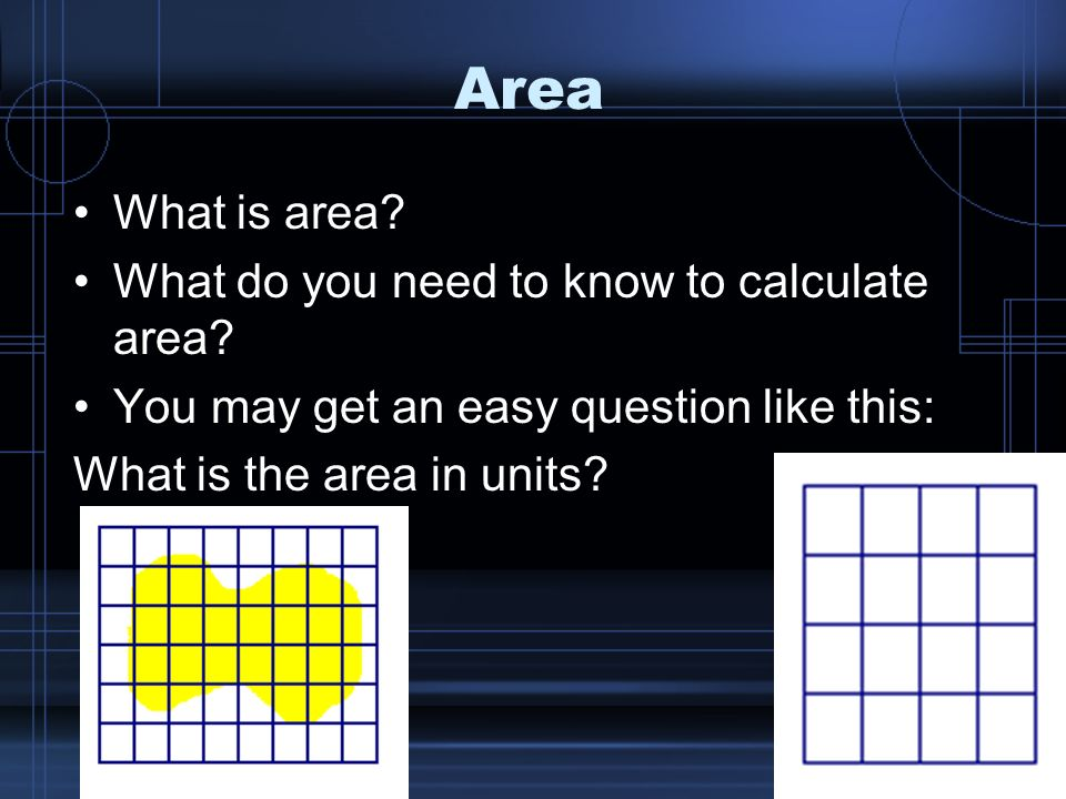 Area What is area What do you need to know to calculate area