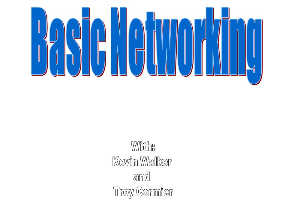 Basic Networking With: Kevin Walker and Troy Cormier
