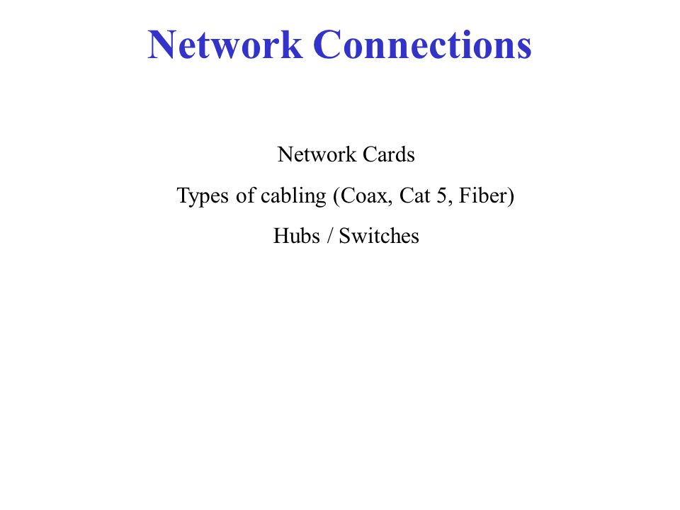 Types of cabling (Coax, Cat 5, Fiber)