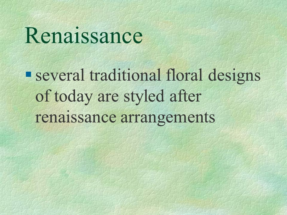 Renaissance several traditional floral designs of today are styled after renaissance arrangements