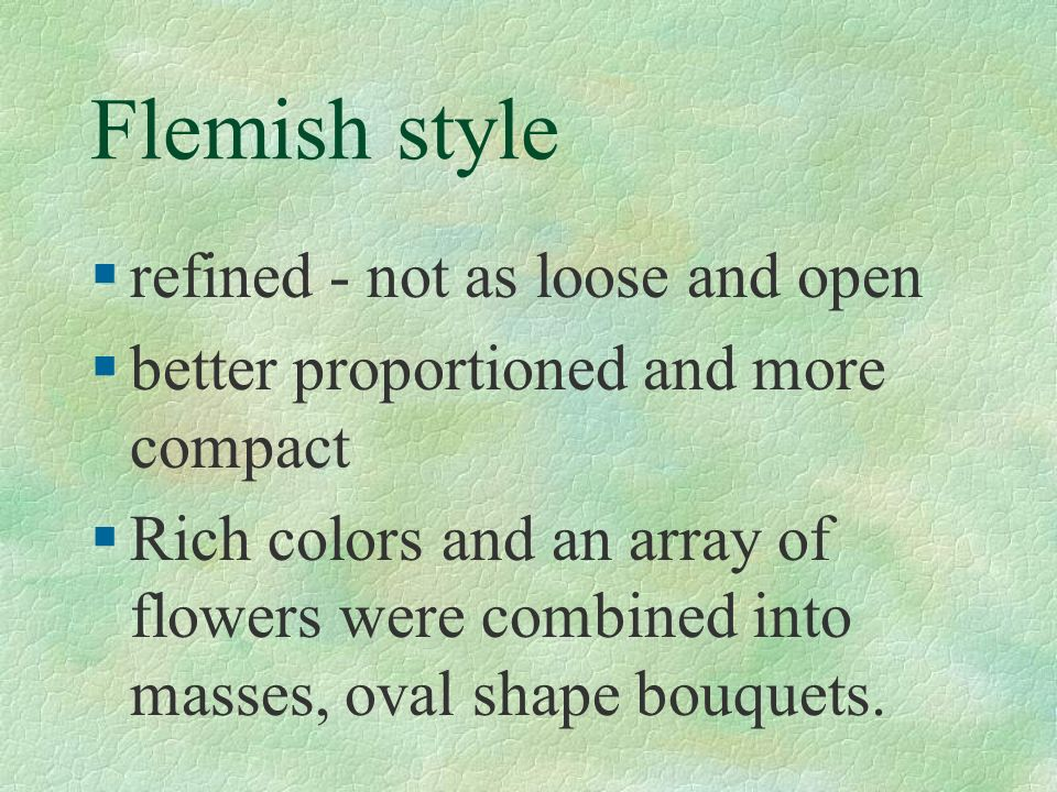 Flemish style refined - not as loose and open