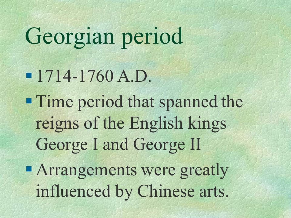 Georgian period 1714-1760 A.D. Time period that spanned the reigns of the English kings George I and George II.