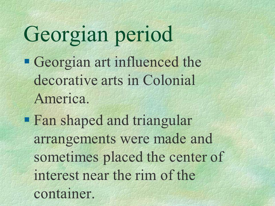 Georgian period Georgian art influenced the decorative arts in Colonial America.