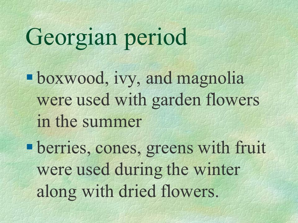 Georgian period boxwood, ivy, and magnolia were used with garden flowers in the summer.