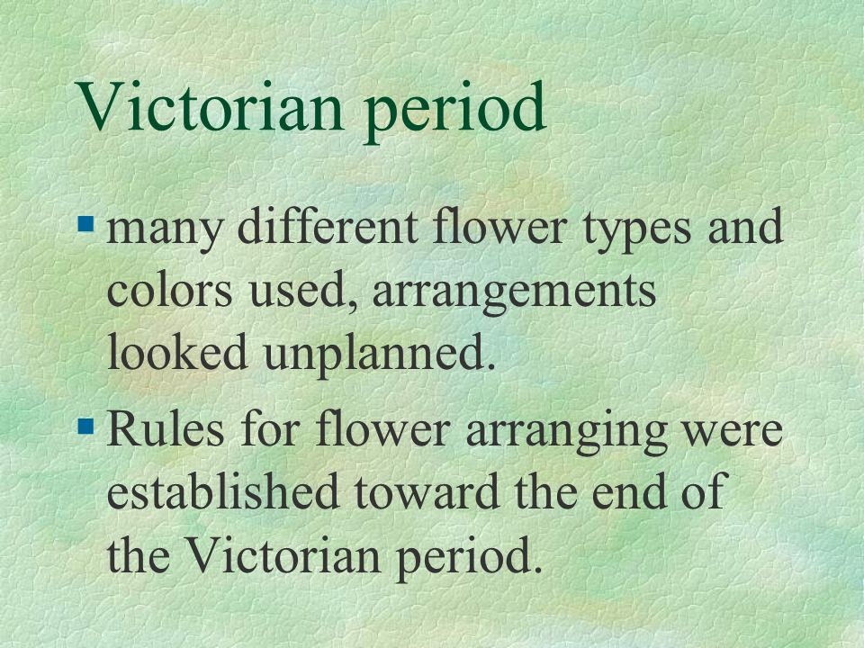 Victorian period many different flower types and colors used, arrangements looked unplanned.