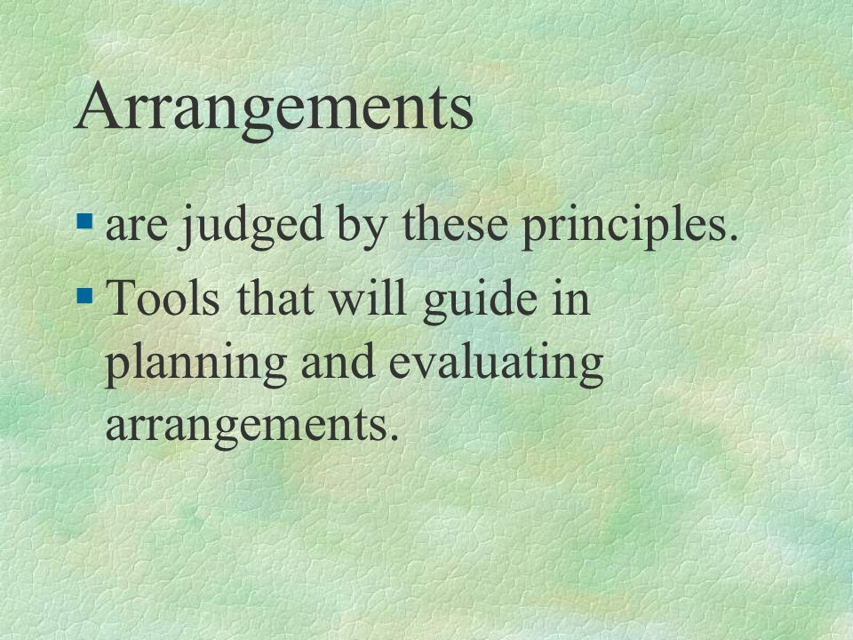 Arrangements are judged by these principles.