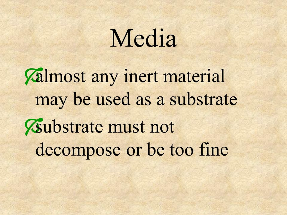 Media almost any inert material may be used as a substrate