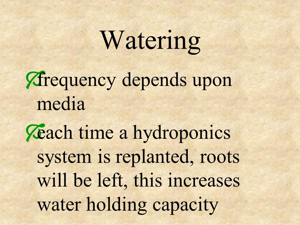 Watering frequency depends upon media