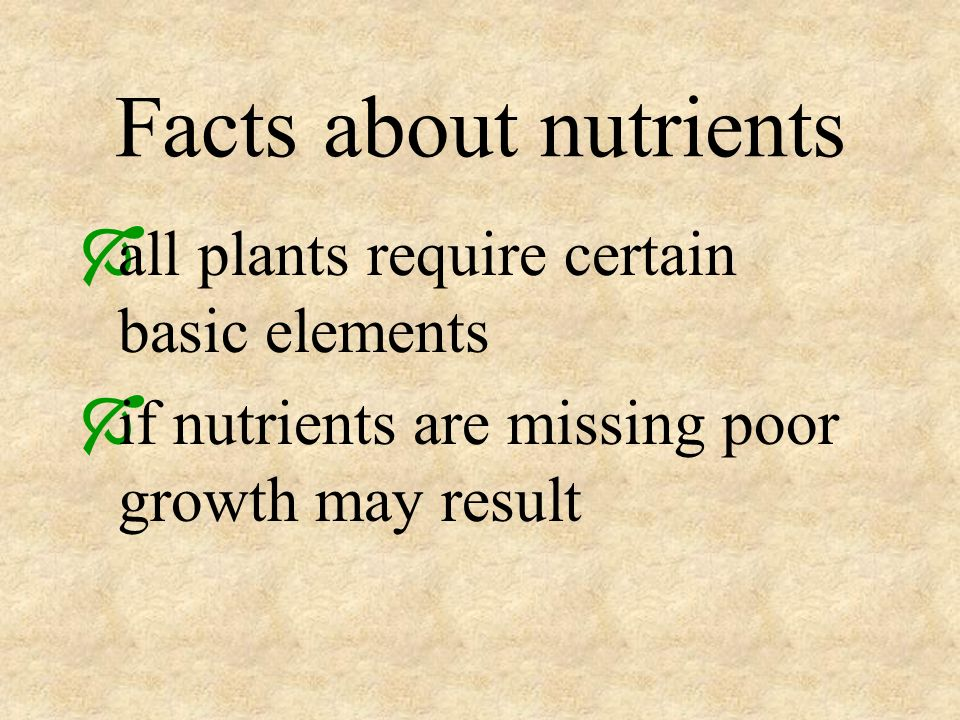 Facts about nutrients all plants require certain basic elements