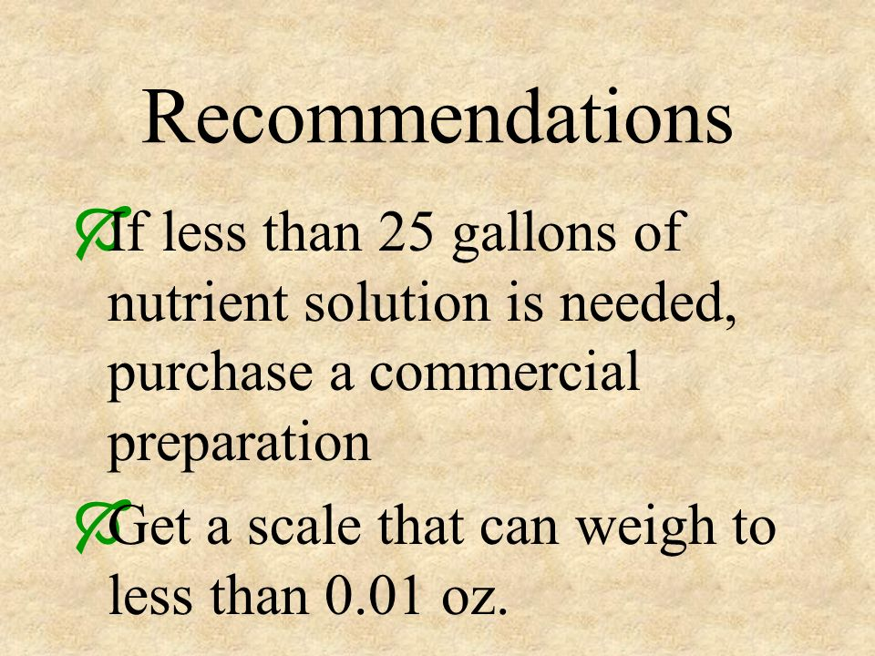 Recommendations If less than 25 gallons of nutrient solution is needed, purchase a commercial preparation.