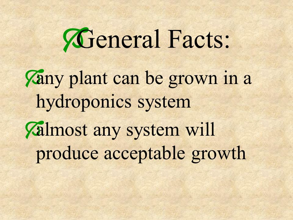 General Facts: any plant can be grown in a hydroponics system