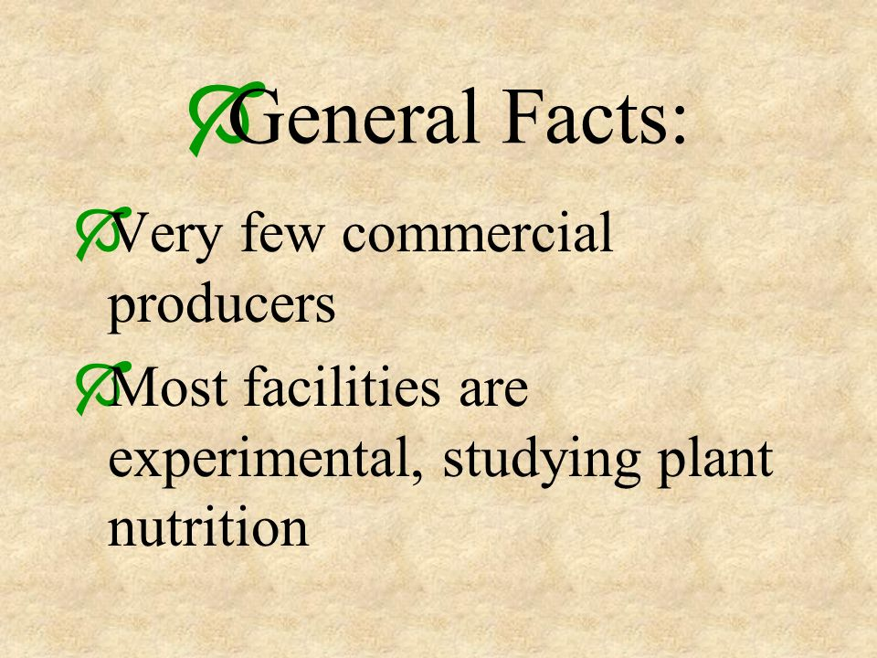 General Facts: Very few commercial producers