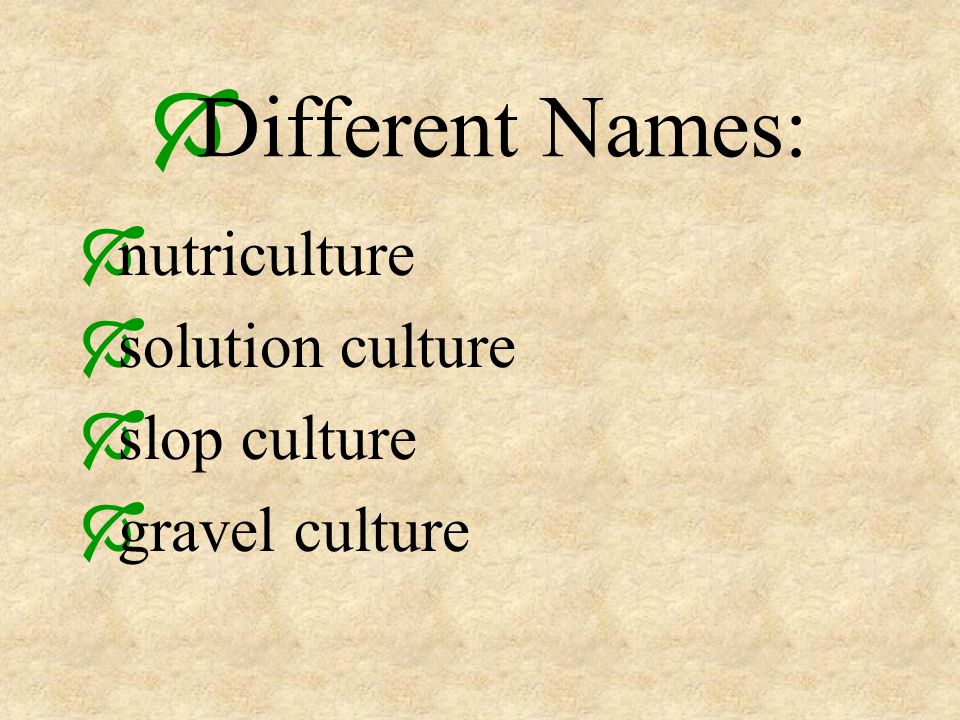Different Names: nutriculture solution culture slop culture